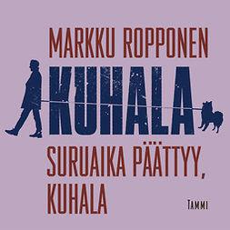 Ropponen, Markku - Suruaika päättyy, Kuhala, äänikirja