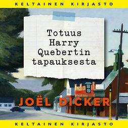 Dicker, Joël - Totuus Harry Quebertin tapauksesta, äänikirja