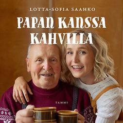 Saahko, Lotta-Sofia - Papan kanssa kahvilla: Evakkomatkasta, rakkaudesta ja karjalanpiirakoista, audiobook