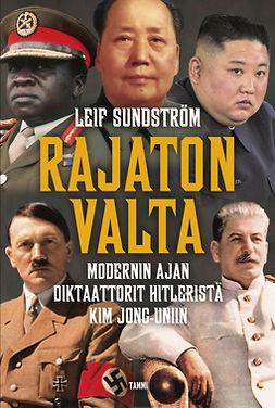 Sundström, Leif - Rajaton valta: Modernin ajan diktaattorit Hitleristä Kim Jong-uniin, ebook