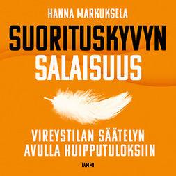 Markuksela, Hanna - Suorituskyvyn salaisuus: Vireystilan säätelyn avulla huipputuloksiin, äänikirja