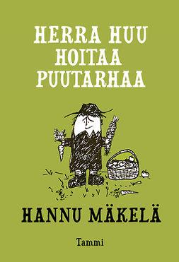 Mäkelä, Hannu - Herra Huu hoitaa puutarhaa, ebook