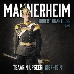 Brantberg, Robert - Mannerheim – Tsaarin upseeri 1867–1914, audiobook
