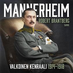 Brantberg, Robert - Mannerheim – Valkoinen kenraali 1914–1918, äänikirja