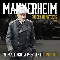 Brantberg, Robert - Mannerheim – Ylipäällikkö ja presidentti 1940–1951, äänikirja