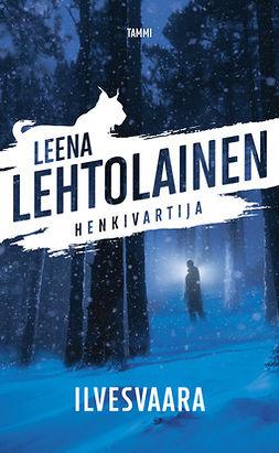 Lehtolainen, Leena - Ilvesvaara: Henkivartija 5, e-kirja