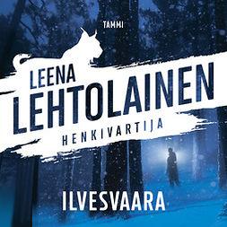 Lehtolainen, Leena - Ilvesvaara: Henkivartija 5, äänikirja