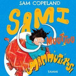 Copeland, Sam - Sami muuttuu mammutiksi, äänikirja