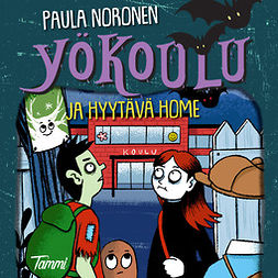 Noronen, Paula - Yökoulu ja hyytävä home, audiobook