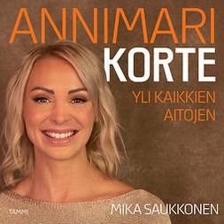 Saukkonen, Mika - Annimari Korte: Yli kaikkien aitojen, äänikirja