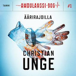 Unge, Christian - Ambulanssi 906 Osa 1: Äärirajoilla, äänikirja
