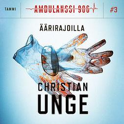 Unge, Christian - Ambulanssi 906 Osa 3: Äärirajoilla, äänikirja