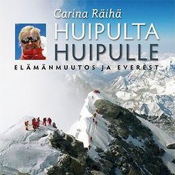 Räihä, Carina - Huipulta huipulle: Elämänmuutos ja Everest, äänikirja
