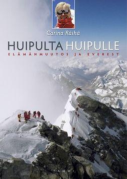 Räihä, Carina - Huipulta huipulle: Elämänmuutos ja Everest, e-kirja