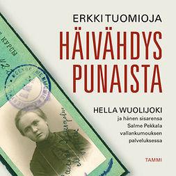 Tuomioja, Erkki - Häivähdys punaista: Hella Wuolijoki ja hänen sisarensa Salme Pekkala vallankumouksen palveluksessa, äänikirja
