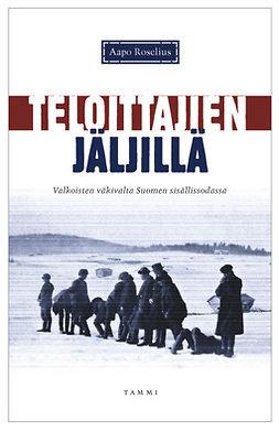 Roselius, Aapo - Teloittajien jäljillä: Valkoisten väkivalta Suomen sisällissodassa, e-kirja