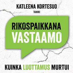 Kortesuo, Katleena - Rikospaikkana Vastaamo: Kuinka luottamus murtui, äänikirja