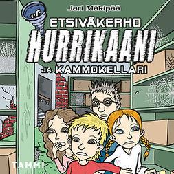 Mäkipää, Jari - Etsiväkerho Hurrikaani ja kammokellari, audiobook