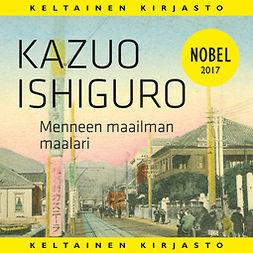 Ishiguro, Kazuo - Menneen maailman maalari, audiobook