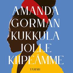 Gorman, Amanda - Kukkula jolle kiipeämme, äänikirja