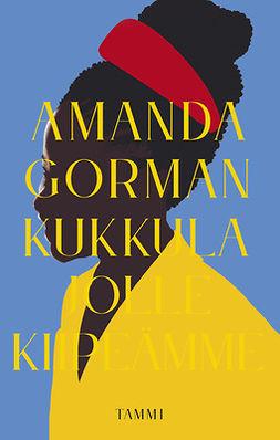 Gorman, Amanda - Kukkula jolle kiipeämme, e-kirja