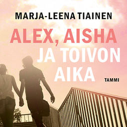Tiainen, Marja-Leena - Alex, Aisha ja toivon aika, audiobook