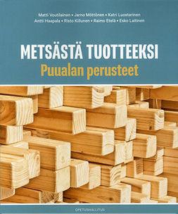Voutilainen, Matti - Metsästä tuotteeksi – Puualan perusteet, e-kirja