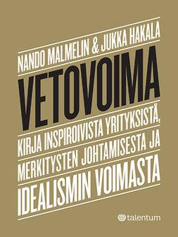 Hakala, Jukka - Vetovoima: Kirja inspiroivista yrityksistä, merkitysten johtamisesta ja idealismin voimasta, e-kirja