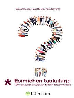 Aaltonen, Tapio - Esimiehen taskukirja: 100 vastausta arkipäivän työsuhdekysymyksiin, e-kirja