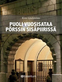 Lindström, Kim - Puoli vuosisataa pörssin sisäpiirissä: Avoin muistelmateos suomalaisen sijoituselämän huipulta., ebook