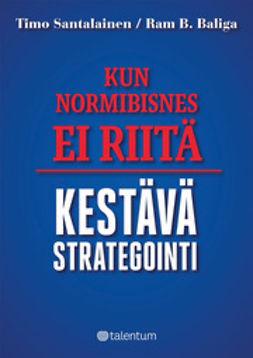 Baliga, Ram B. - Kun normibisnes ei riitä - Kestävä strategointi, ebook
