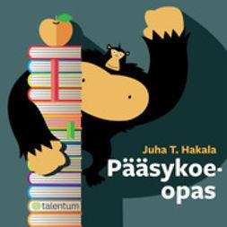 Hakala, Juha T. - Pääsykoeopas, ebook
