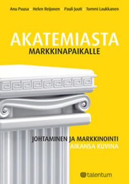Juuti, Pauli - Akatemiasta markkinapaikalle: johtaminen ja markkinointi aikansa kuvana, e-kirja