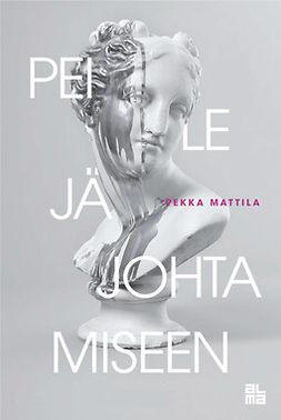 Mattila, Pekka - Peilejä johtamiseen, e-kirja