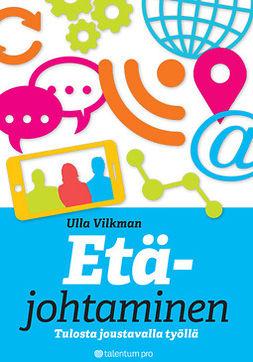 Vilkman, Ulla - Etäjohtaminen: Tulosta joustavalla työllä, e-kirja
