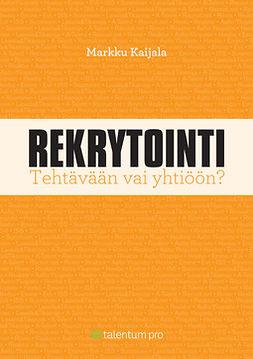 Kaijala, Markku - Rekrytointi: Tehtävään vai yhtiöön?, e-kirja