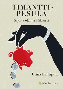 Lehtipuu, Unna - Timanttipesula: Sijoita elämäsi fiksusti, ebook