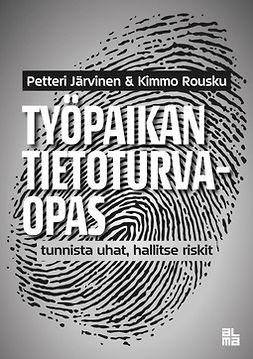 Järvinen, Petteri - Työpaikan tietoturvaopas - Tunnista uhat, hallitse riskit, ebook