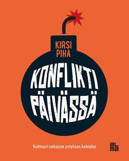 Piha, Kirsi - Konflikti päivässä: Kulttuuri ratkaisee yrityksen kohtalon, e-bok
