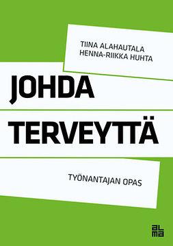 Alahautala, Tiina - Johda terveyttä: Työnantajan opas, e-kirja