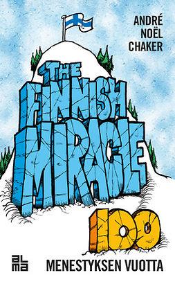 Chaker, André Noël - The Finnish Miracle - Sata menestyksen vuotta, ebook