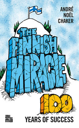 Chaker, André Noël - The Finnish Miracle - Hundred Years of Success, e-kirja