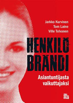 Kurvinen, Jarkko - Henkilöbrändi: Asiantuntijasta vaikuttajaksi, e-kirja