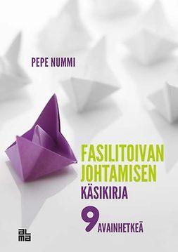 Nummi, Pepe - Fasilitoivan johtamisen käsikirja: 9 avainhetkeä, e-kirja