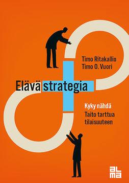 Elävä strategia: Kyky nähdä, taito tarttua tulevaisuuteen
