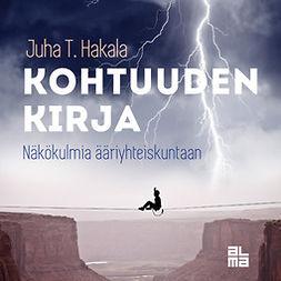 Hakala, Juha T. - Kohtuuden kirja: Näkökulmia ääriyhteiskuntaan, äänikirja