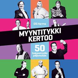 Harma, Olli - Myyntitykki kertoo: 50 huippumyyjän paljastukset, audiobook