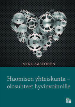 Aaltonen, Mika - Huomisen yhteiskunta - olosuhteet hyvinvoinnille, ebook