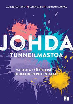 Kankaanpää, Heikki - Johda tunneilmastoa: Vapauta työyhteisösi todellinen potentiaali, ebook