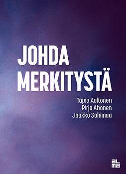 Aaltonen, Tapio - Johda merkitystä, ebook
